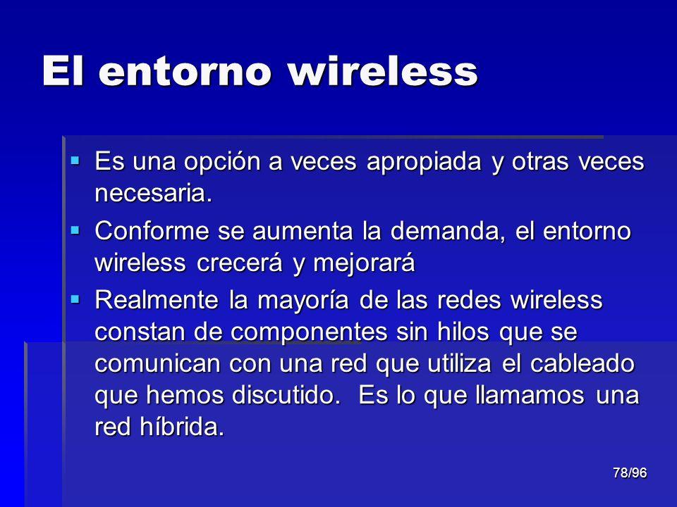 El entorno wireless Es una opción a veces apropiada y otras veces necesaria. Conforme se aumenta la demanda, el entorno wireless crecerá y mejorará.