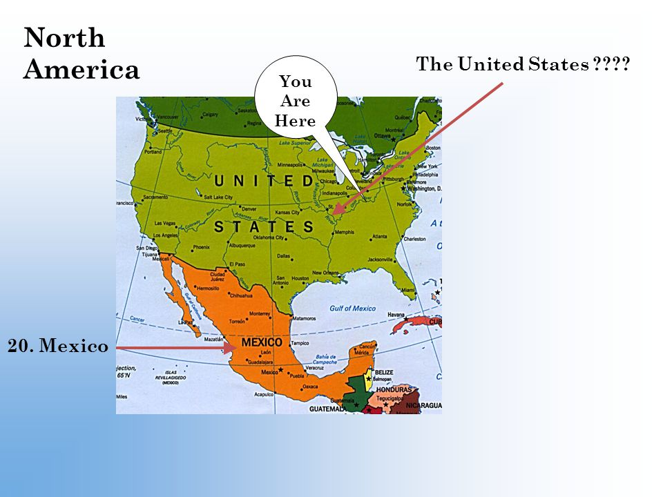 North America The United States You Are Here 20. Mexico
