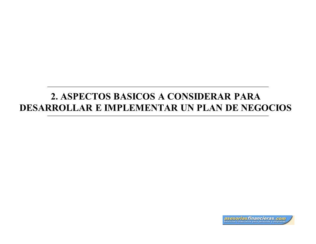 2. ASPECTOS BASICOS A CONSIDERAR PARA DESARROLLAR E IMPLEMENTAR UN PLAN DE NEGOCIOS