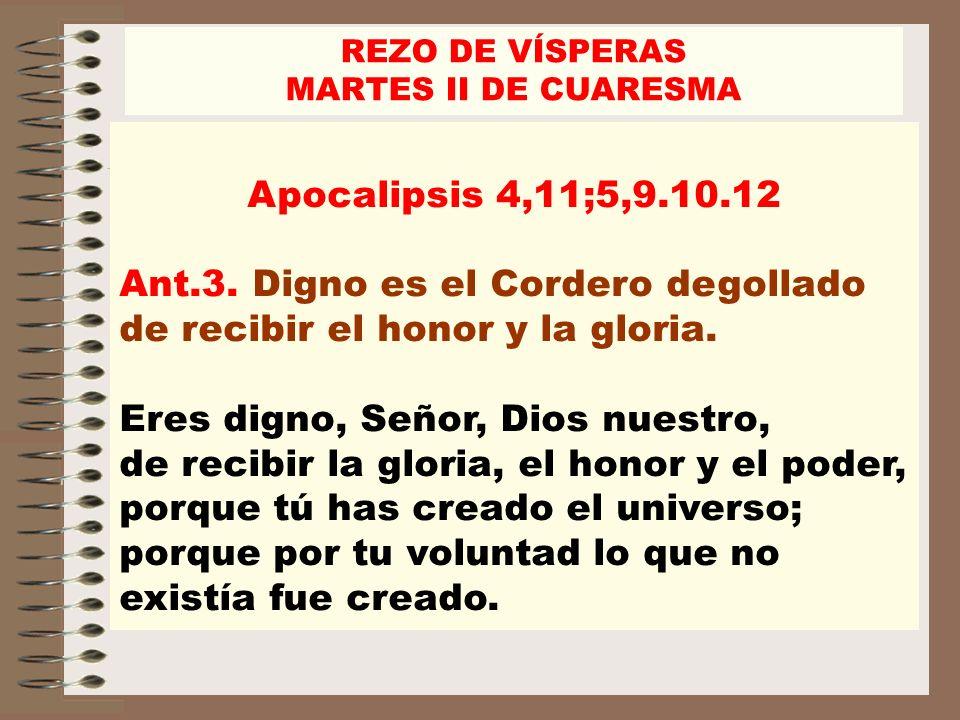 Ant.3. Digno es el Cordero degollado de recibir el honor y la gloria.
