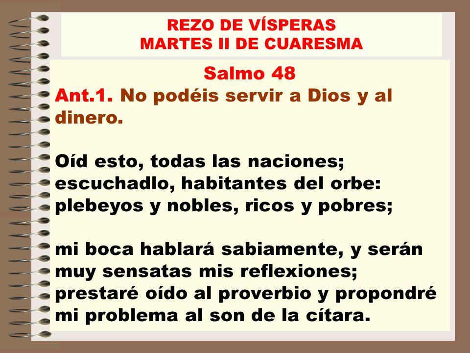 Ant.1. No podéis servir a Dios y al dinero.