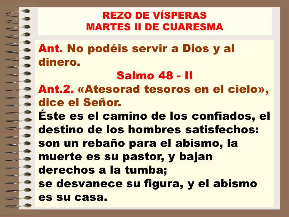Ant. No podéis servir a Dios y al dinero. Salmo 48 - II