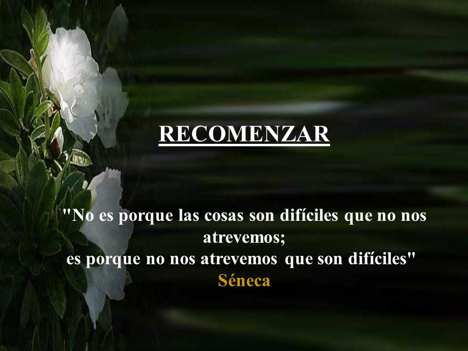 RECOMENZAR No es porque las cosas son difíciles que no nos atrevemos;