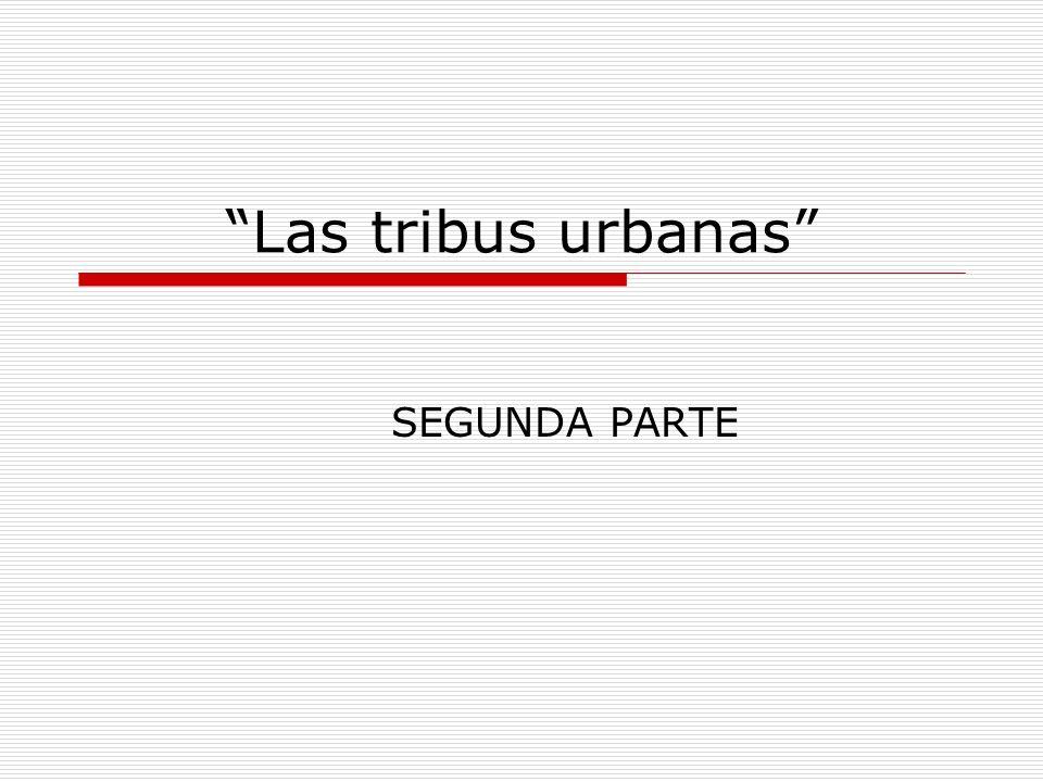 Las tribus urbanas SEGUNDA PARTE