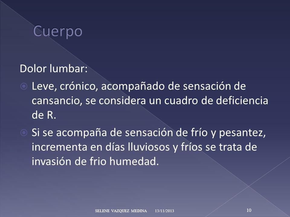 CuerpoDolor lumbar: Leve, crónico, acompañado de sensación de cansancio, se considera un cuadro de deficiencia de R.