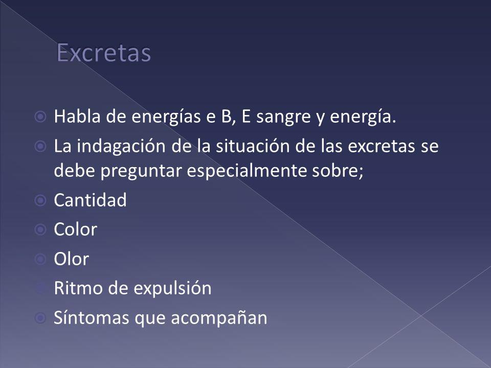 Excretas Habla de energías e B, E sangre y energía.