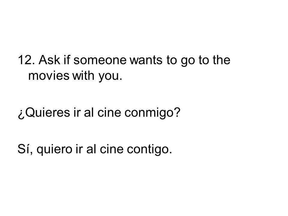 12. Ask if someone wants to go to the movies with you.