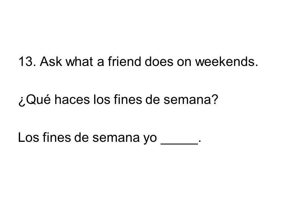 13. Ask what a friend does on weekends.