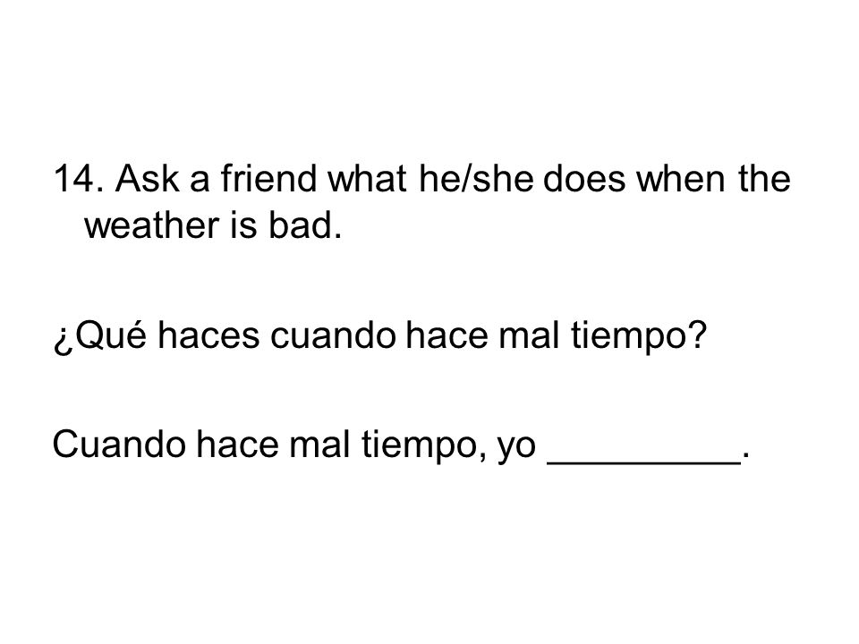 14. Ask a friend what he/she does when the weather is bad.