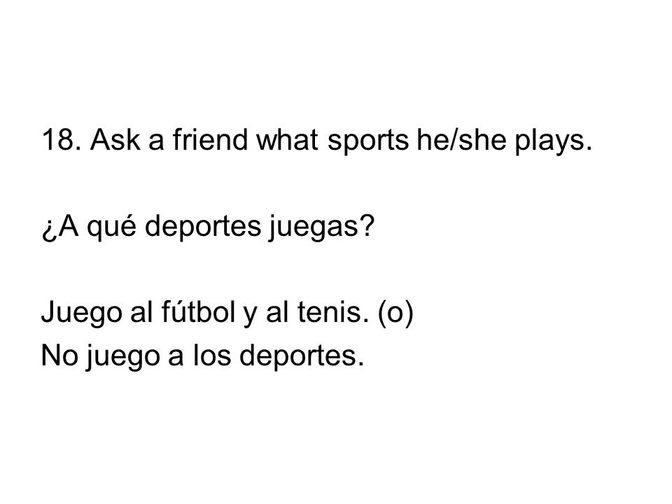 18. Ask a friend what sports he/she plays.