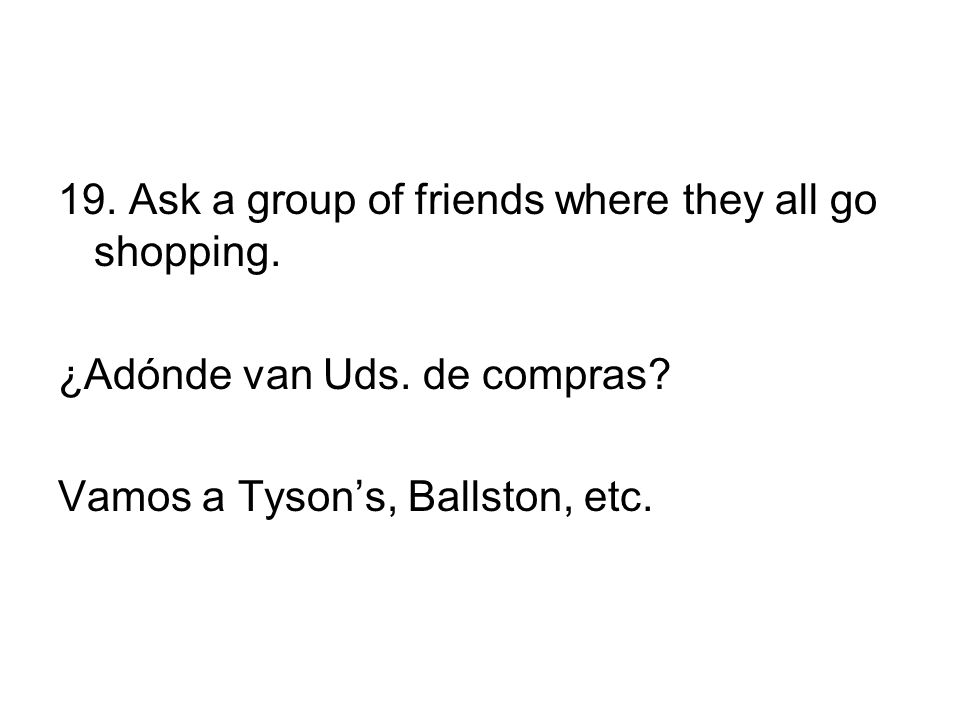 19. Ask a group of friends where they all go shopping.
