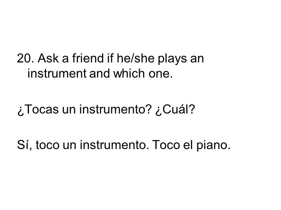 20. Ask a friend if he/she plays an instrument and which one.