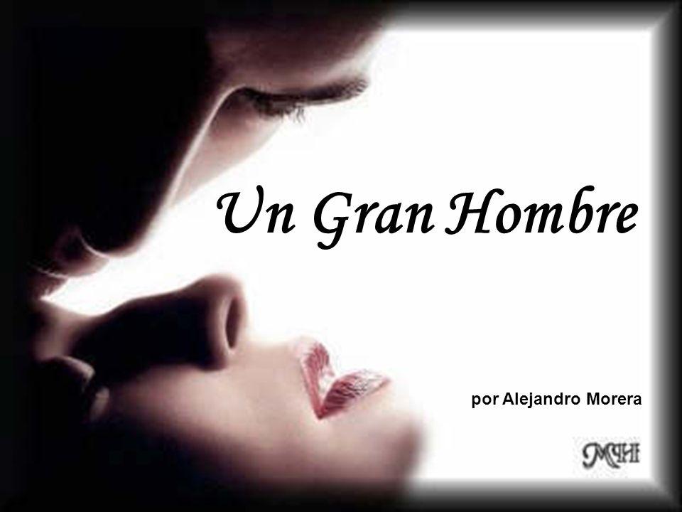 Un Gran Hombre por Alejandro Morera
