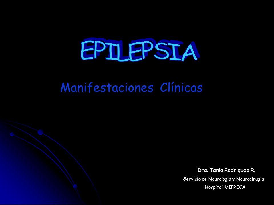 EPILEPSIA Manifestaciones Clínicas Dra. Tania Rodriguez R.