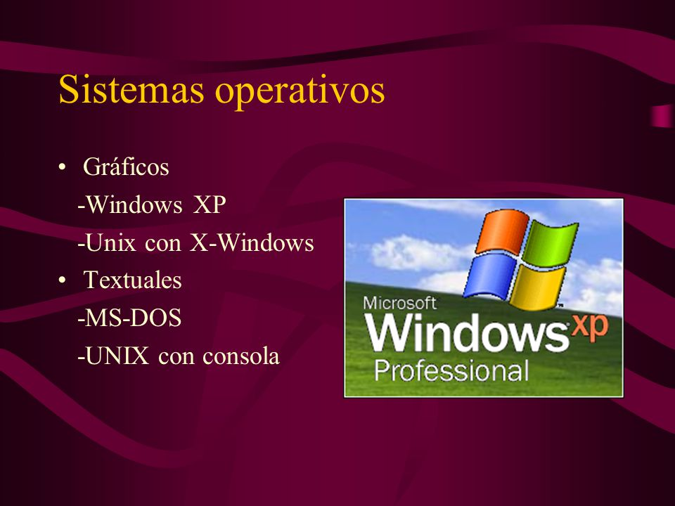 Sistemas operativos Gráficos -Windows XP -Unix con X-Windows Textuales