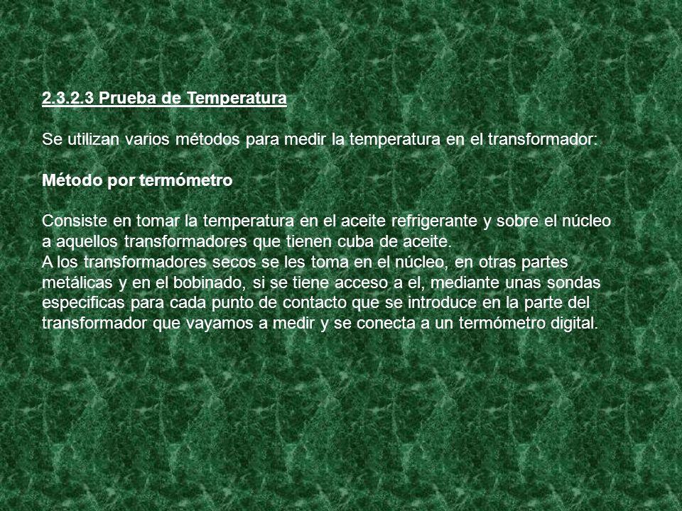 2.3.2.3 Prueba de Temperatura Se utilizan varios métodos para medir la temperatura en el transformador: