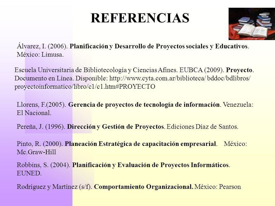 REFERENCIASÁlvarez, I. (2006). Planificación y Desarrollo de Proyectos sociales y Educativos. México: Limusa.