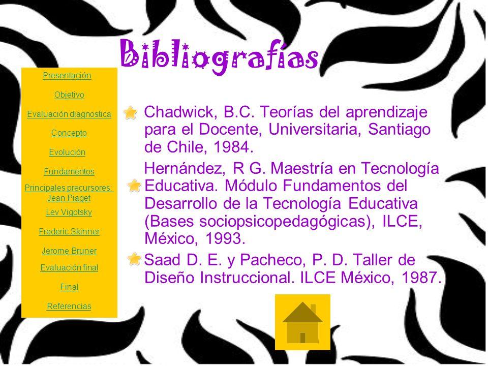 Bibliografías Presentación. Chadwick, B.C. Teorías del aprendizaje para el Docente, Universitaria, Santiago de Chile, 1984.