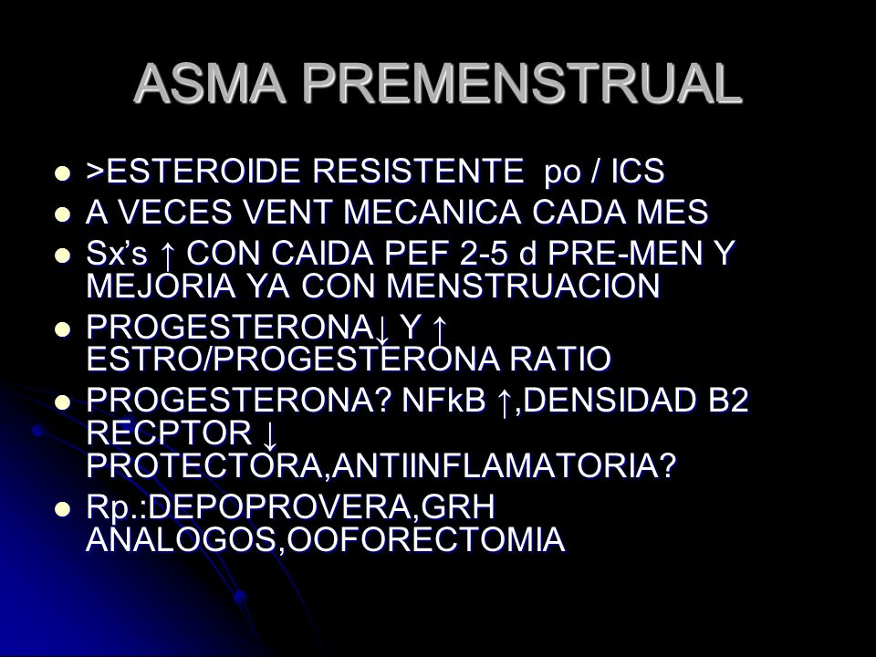 ASMA PREMENSTRUAL >ESTEROIDE RESISTENTE po / ICS