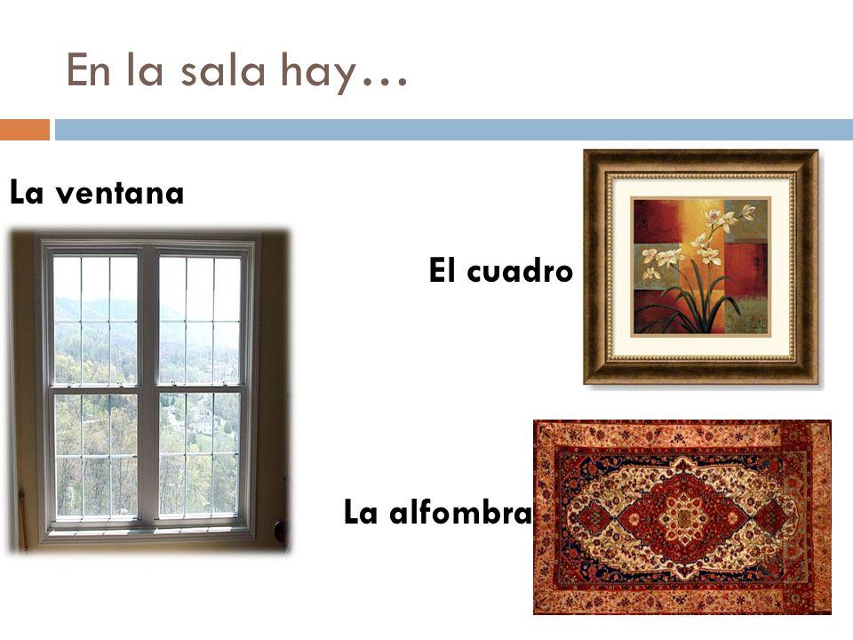 En la sala hay… La ventana El cuadro La alfombra