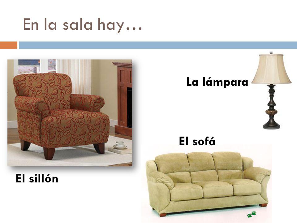En la sala hay… La lámpara El sofá El sillón
