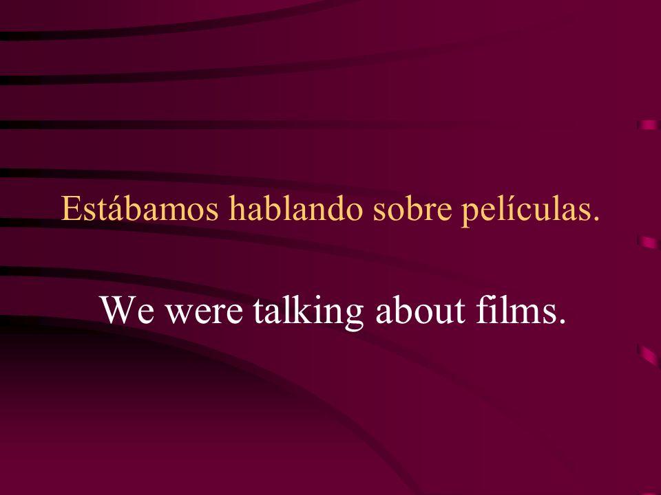 Estábamos hablando sobre películas.