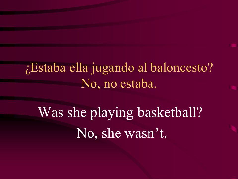¿Estaba ella jugando al baloncesto No, no estaba.