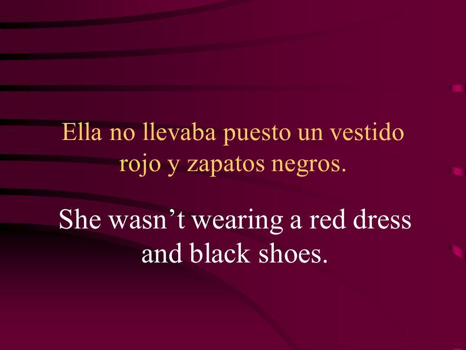 Ella no llevaba puesto un vestido rojo y zapatos negros.