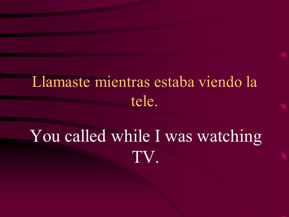 Llamaste mientras estaba viendo la tele.