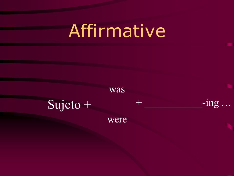 Affirmative was were Sujeto + + ___________-ing …