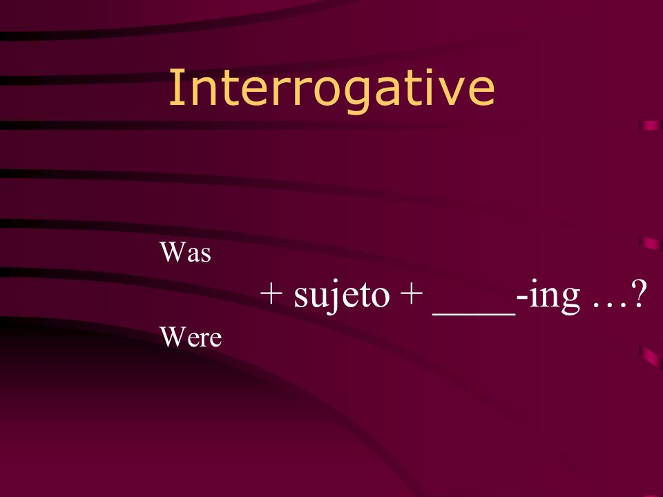 Interrogative Was Were + sujeto + ____-ing …