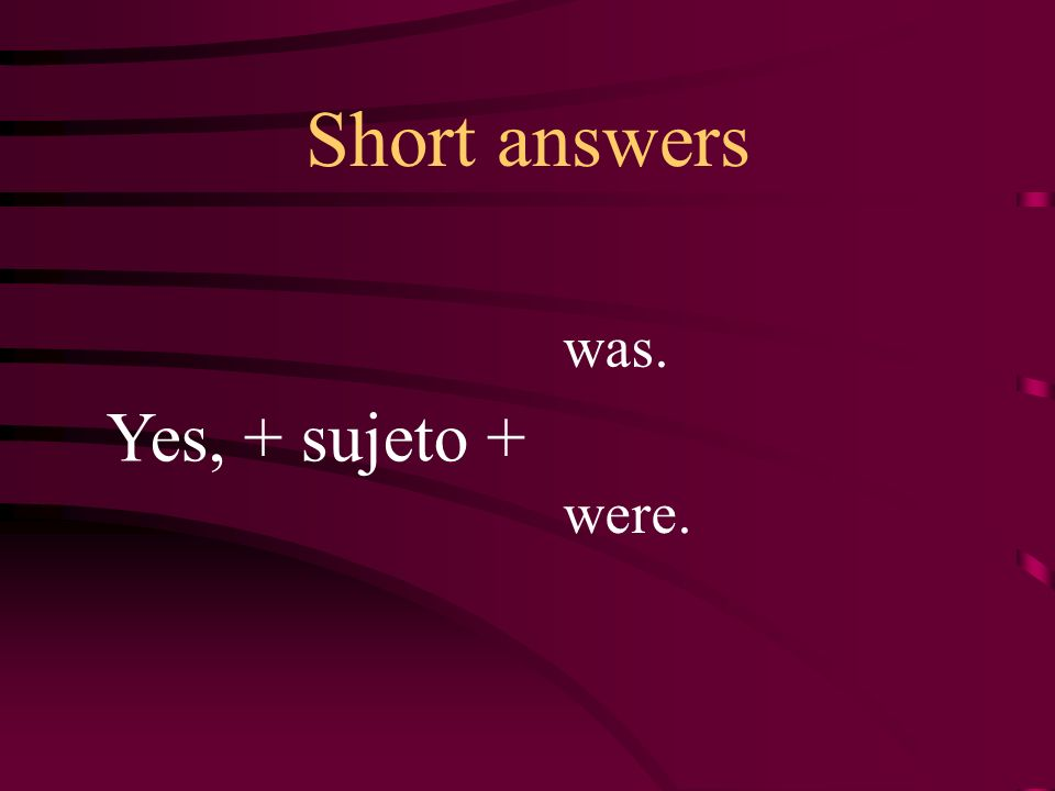 Short answers was. Yes, + sujeto + were.