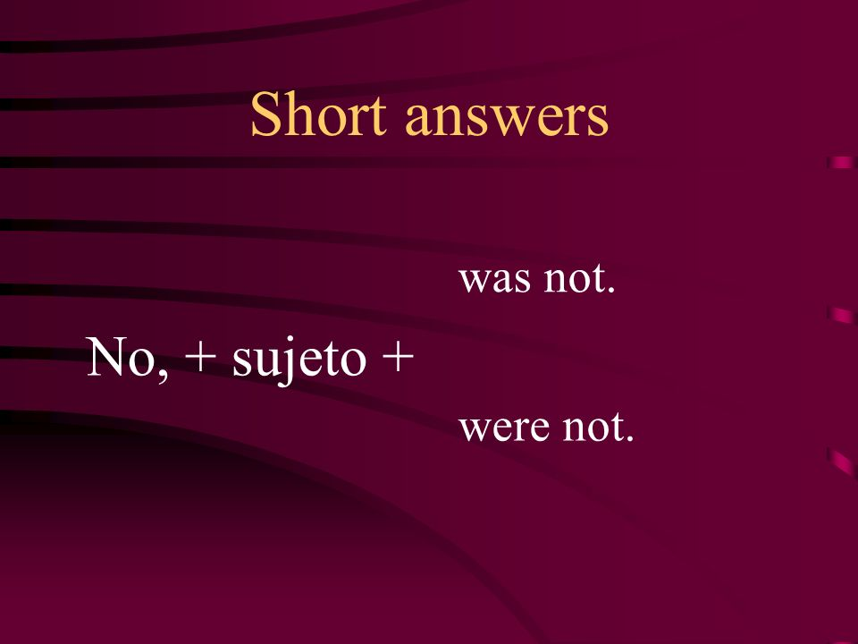 Short answers was not. No, + sujeto + were not.