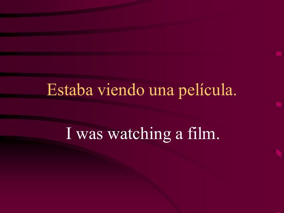 Estaba viendo una película.