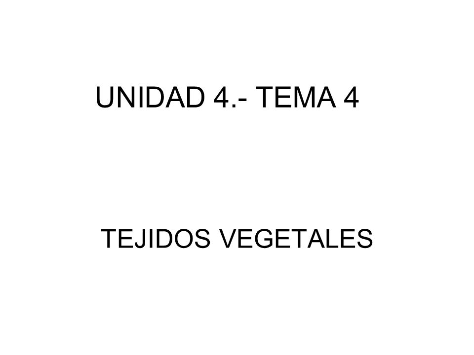UNIDAD 4.- TEMA 4 TEJIDOS VEGETALES