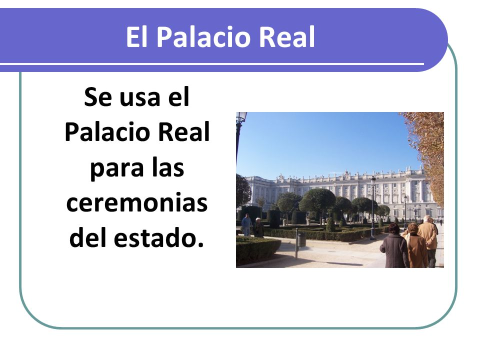 Se usa el Palacio Real para las ceremonias del estado.