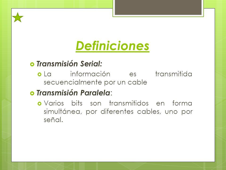 Definiciones Transmisión Serial: Transmisión Paralela: