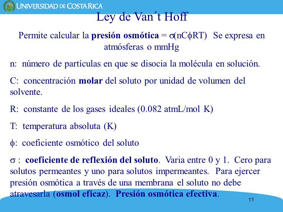 Ley de Van´t Hoff Permite calcular la presión osmótica = (nCRT) Se expresa en atmósferas o mmHg.