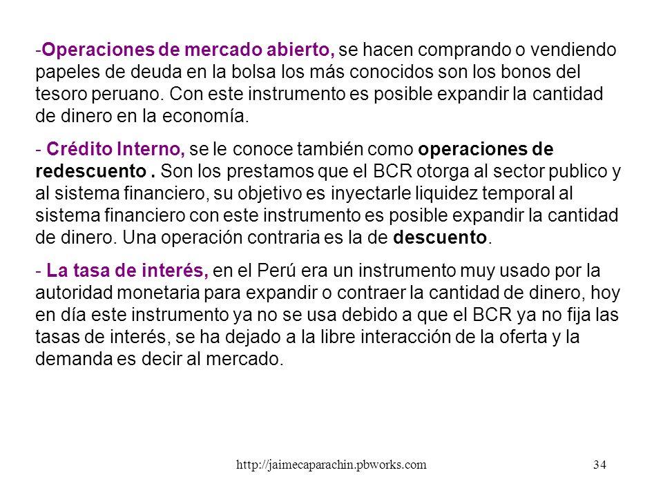 Operaciones de mercado abierto, se hacen comprando o vendiendo papeles de deuda en la bolsa los más conocidos son los bonos del tesoro peruano. Con este instrumento es posible expandir la cantidad de dinero en la economía.