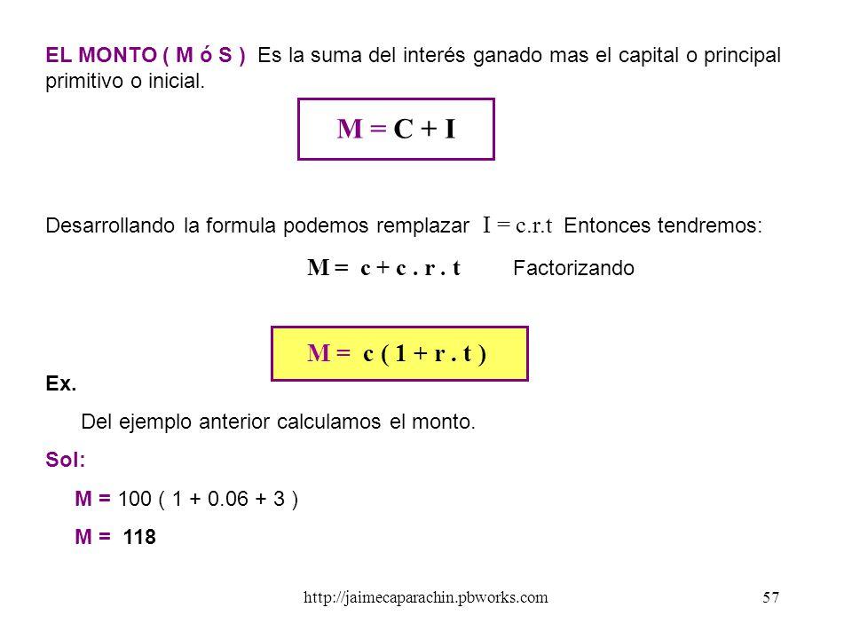 EL MONTO ( M ó S ) Es la suma del interés ganado mas el capital o principal primitivo o inicial.