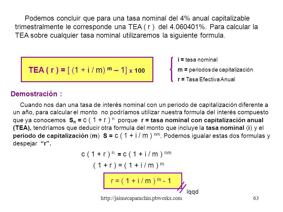 Podemos concluir que para una tasa nominal del 4% anual capitalizable trimestralmente le corresponde una TEA ( r ) del 4.060401%. Para calcular la TEA sobre cualquier tasa nominal utilizaremos la siguiente formula.