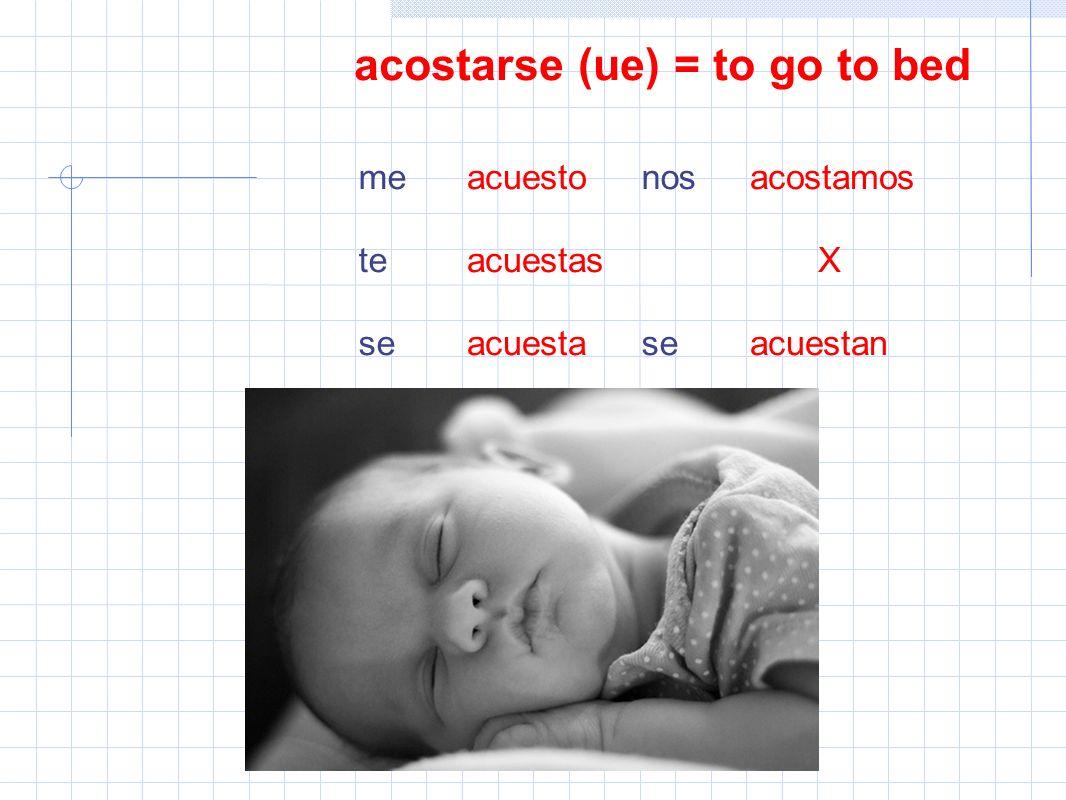 acostarse (ue) = to go to bed