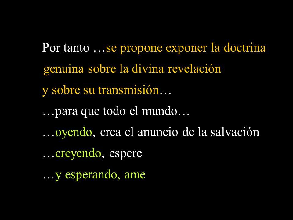 Por tanto …se propone exponer la doctrina genuina sobre la divina revelación