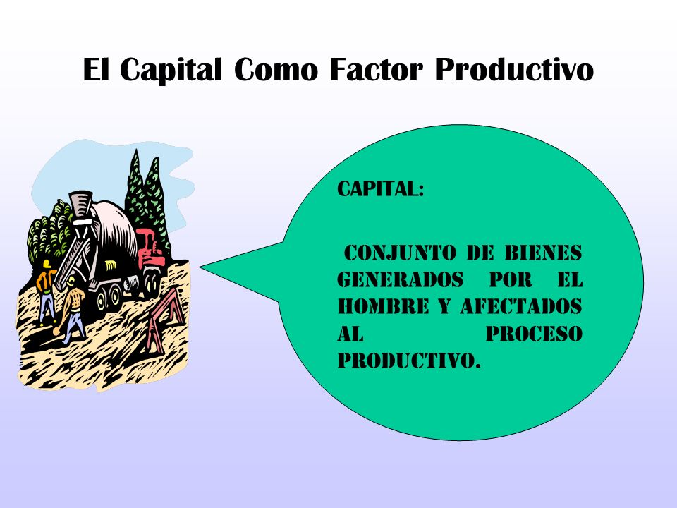 El Capital Como Factor Productivo