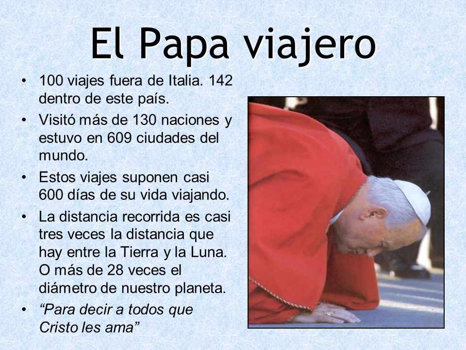 El Papa viajero 100 viajes fuera de Italia. 142 dentro de este país.