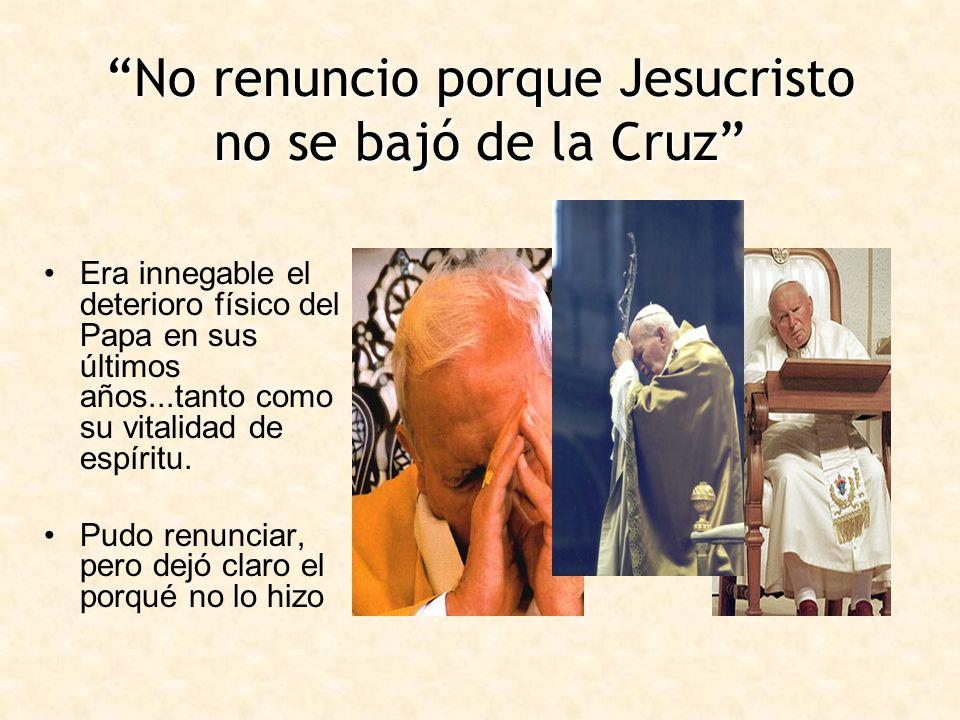 No renuncio porque Jesucristo no se bajó de la Cruz