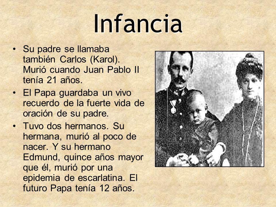 Infancia Su padre se llamaba también Carlos (Karol). Murió cuando Juan Pablo II tenía 21 años.