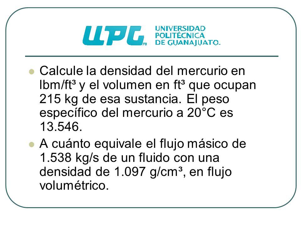 Calcule la densidad del mercurio en lbm/ft³ y el volumen en ft³ que ocupan 215 kg de esa sustancia. El peso específico del mercurio a 20°C es 13.546.