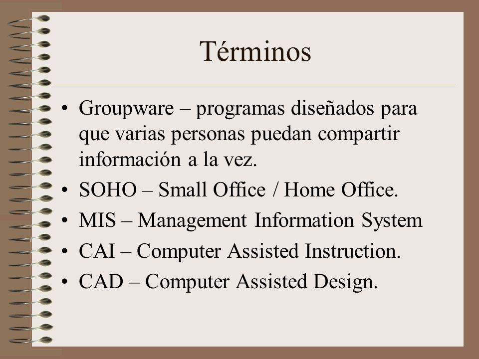 TérminosGroupware – programas diseñados para que varias personas puedan compartir información a la vez.