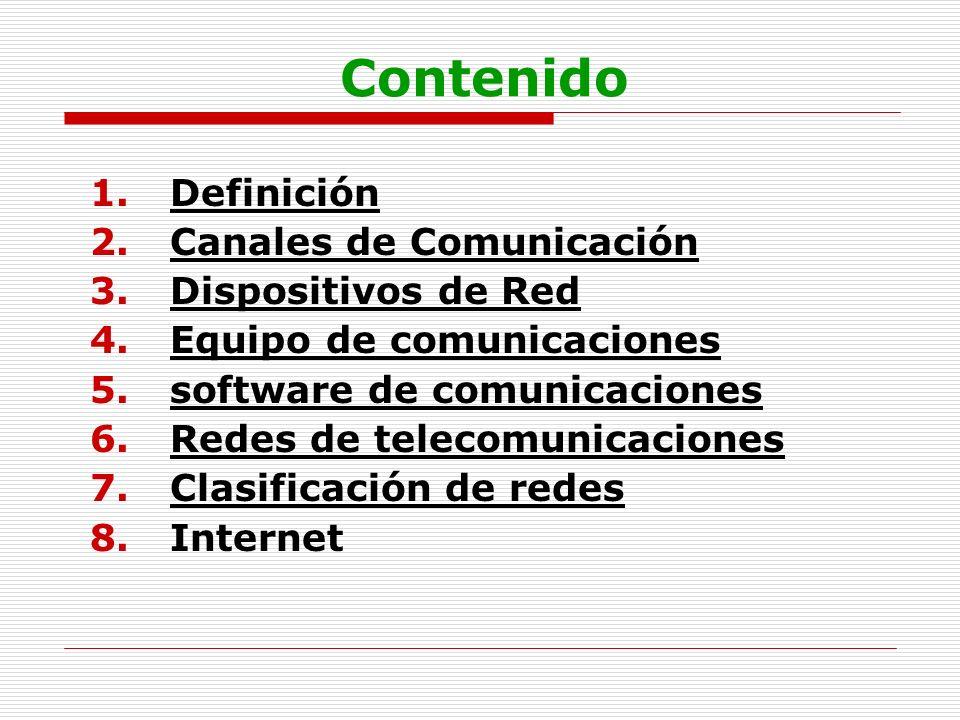Contenido Definición Canales de Comunicación Dispositivos de Red